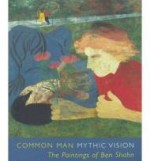 Common Man, Mythic Vision: The Paintings on Ben Shahnby: Chevlowe, Susan - Product Image