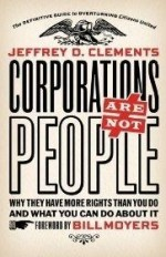 Corporations Are Not People: Why They Have More Rights Than You Do and What You Can Do About Itby: Clements, Jeffrey D. - Product Image