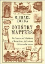 Country Matters: The Pleasures and Tribulations of Moving from a Big City to an Old Country FarmhouseKorda, Michael, Illust. by: Michael Korda - Product Image