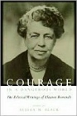 Courage in a Dangerous World: The Political Writings of Eleanor Roosevelt Black, Allida M. (Editor) - Product Image