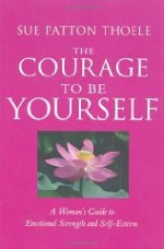 Courage to Be Yourself, The : A Woman's Guide to Emotional Strength and Self-EsteemThoele, Sue Patton - Product Image