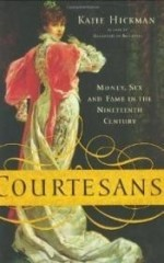 Courtesans: Money, Sex and Fame in the Nineteenth Centuryby: Hickman, Katie - Product Image