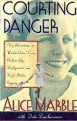 Courting Danger - My Adventures in World-Class Tennis, Golden-Age Hollywood and High Stakes Spyingby: Marble, Alice - Product Image