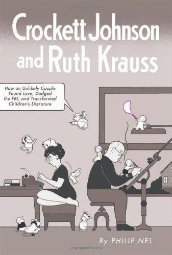 Crockett Johnson and Ruth Krauss: How an Unlikely Couple Found Love, Dodged the FBI, and Transformed Children's Literatureby: Nel, Philip - Product Image