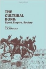 Cultural Bond, The : Sport, Empire, Society (Sport in the Global Society)by: Mangan, J.A. - Product Image