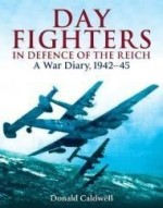 DAY FIGHTERS IN DEFENCE OF THE REICH: A War Diary, 1942-45by: Caldwell, Donald - Product Image