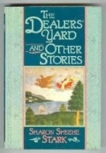 Dealers' yard, and other stories, The by: Stark, Sharon Sheehe - Product Image