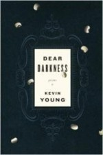 Dear Darkness: Poemsby: Young, Kevin - Product Image