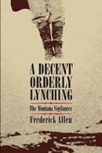 Decent, Orderly Lynching, A: The Montana VigilantesAllen, Frederick - Product Image