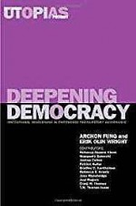 Deepening Democracy: Institutional Innovations in Empowered Participatory Governanceby: Fung, Archon - Product Image
