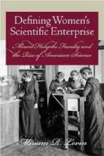 Defining Women's Scientific Enterprise: Mount Holyoke Faculty and the Rise of American ScienceLevin, Miriam R. - Product Image