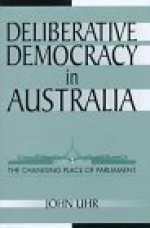 Deliberative Democracy in Australia: The Changing Place of Parliament (Reshaping Australian Institutions)by: Uhr, John - Product Image