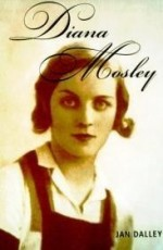 Diana Mosley: A biography of the glamorous Mitford sister who became Hitler's friend and married the leader of Britain's fascistsby: Dalley, Jan - Product Image