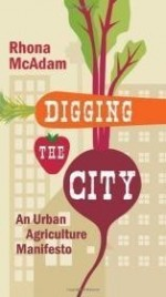 Digging the City: An Urban Agriculture Manifesto (Manifestos)by: McAdam, Rhona - Product Image
