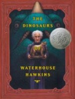 Dinosaurs of Waterhouse Hawkins, The: An Illuminating History of Mr. Waterhouse Hawkins, Artist and Lecturerby: Kerley, Barbara - Product Image
