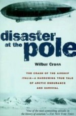Disaster at the Pole: The Crash of the Airship Italiaby: Cross, Wilbur - Product Image