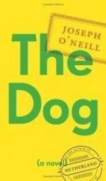 Dog, The : A Novelby: O'Neill, Joseph - Product Image