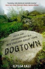 Dogtown: Death and Enchantment in a New England Ghost Townby: East, Elyssa - Product Image