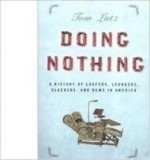 Doing Nothing 2006 first edition hdbk A history of loafers loungers slackers and bums in Americaby: Lutz, Tom - Product Image