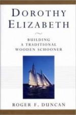 Dorothy Elizabeth: Building a Traditional Wooden Schoonerby: Duncan, Roger F. - Product Image