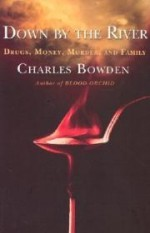 Down by the River : Drugs, Money, Murder, and Familyby: Bowden, Charles - Product Image