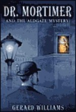 Dr. Mortimer and the Aldgate Mysteryby: Williams, Gerard - Product Image