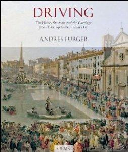 Driving: The Horse, the Man, and the Carriage from 1700 up to the Present Dayby: Furger, Andres - Product Image