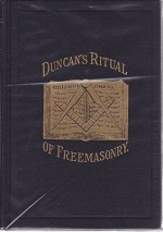 Duncan's Masonic Ritual and Monitor or Guide to the Three Symbolic Degrees of the Ancient York Rite and To the Degrees of Mark Master, Past Maste, Most Excellent Master, and the Royal Arch - Explained and Interpreted by Copious Notes and Nu - Product Image
