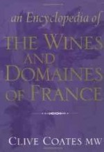 ENCYCLOPEDIA OF THE WINES AND DOMAINES OF FRANCE, An Coates, Clive - Product Image