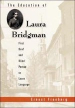 Education of Laura Bridgman, The : First Deaf and Blind Person to Learn Languageby: Freeberg, Dr. Ernest - Product Image