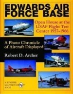 Edwards Air Force Base: Open House at the USAF Flight Test Center 19571966: A Photo Chronicle of Aircraft Displayed (Schiffer Military History)by: Archer, Robert D. - Product Image