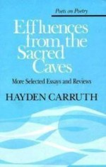 Effluences from the Sacred Caves: More Selected Essays and ReviewsCarruth, Hayden - Product Image