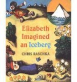 Elizabeth Imagined an Icebergby: Raschka, Chris - Product Image