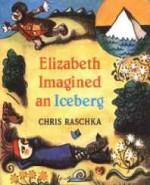 Elizabeth imagined an icebergRaschka, Christopher, Illust. by: Christopher Raschka - Product Image