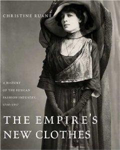 Empire's New Clothes, The: A History of the Russian Fashion Industry, 1700-1917by: Ruane, Christine - Product Image