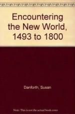 Encountering the New World, 1493 to 1800by: Danforth, Susan - Product Image
