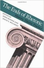 Ends of Rhetoric, The : History, Theory, Practiceby: Bender, John - Product Image