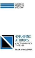 Explaining Attitudes: A Practical Approach to the Mindby: Baker, Lynne Rudder - Product Image