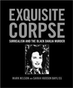 Exquisite Corpse: Surrealism and the Black Dahlia Murderby: Nelson, Mark - Product Image