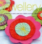 Fabric Jewellery: 25 Designs to Make Using Silk, Ribbon, Buttons and Beadsby: Searle, Teresa - Product Image