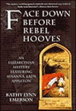 Face Down Before Rebel Hoovesby: Emerson, Kathy Lynn - Product Image