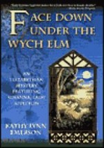 Face Down Under the Wych Elmby: Emerson, Kathy Lynn - Product Image