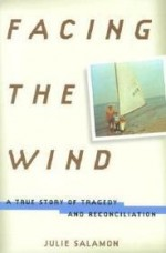 Facing the Wind: A True Story of Tragedy and Reconciliationby: Salamon, Julie - Product Image