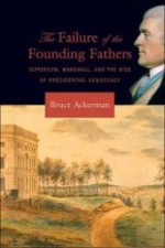 Failure of the Founding Fathers, The : Jefferson, Marshall, and the Rise of Presidential Democracyby: Ackerman, Bruce - Product Image