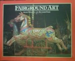 Fairground Art, Travelling Fairs: The Art Forms of Travelling Fairs, Carousels and Carnival Midwaysby: Weedon, Geoff & Richard Ward - Product Image