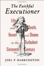 Faithful Executioner, The: Life and Death, Honor and Shame in the Turbulent Sixteenth Century F., Joel (Joel Francis) Harrington - Product Image