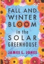 Fall and Winter Bloom in the Solar Greenhouseby: Jones, James L. - Product Image