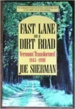 Fast Lane on a Dirt Road: Vermont Transformed, 1945-1990by: Sherman, Joe - Product Image