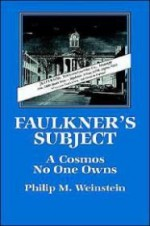 Faulkner's Subject: A Cosmos No One Ownsby: Weinstein, Philip M. - Product Image