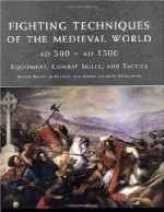 Fighting Techniques of the Medieval World: Equipment, Combat Skills and Tacticsby: Bennett, Matthew - Product Image